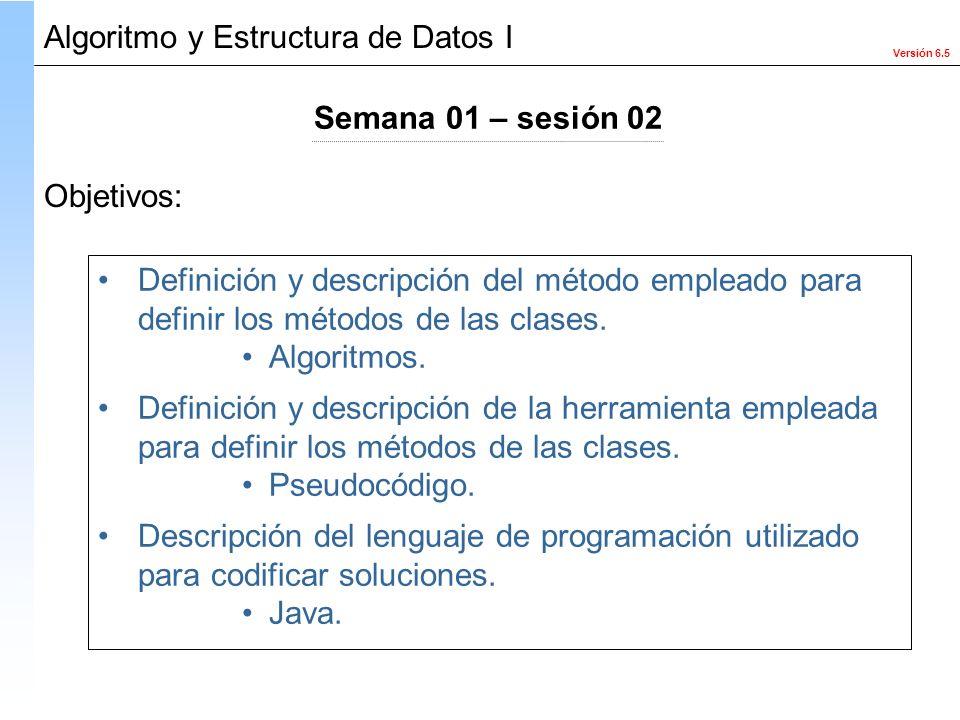 Versión 6.5 Objetivos: Definición y descripción del método empleado para definir los métodos de las clases. Algoritmos. Definición y descripción de la