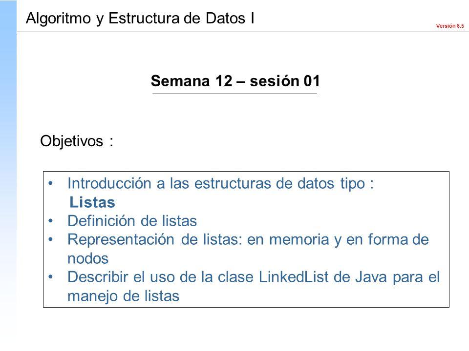 Versión 6.5 Objetivos : Introducción a las estructuras de datos tipo : Listas Definición de listas Representación de listas: en memoria y en forma de