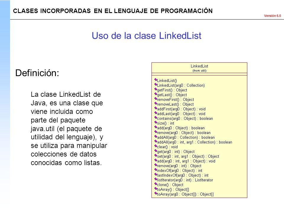 Versión 6.5 La clase LinkedList de Java, es una clase que viene incluida como parte del paquete java.util (el paquete de utilidad del lenguaje), y se