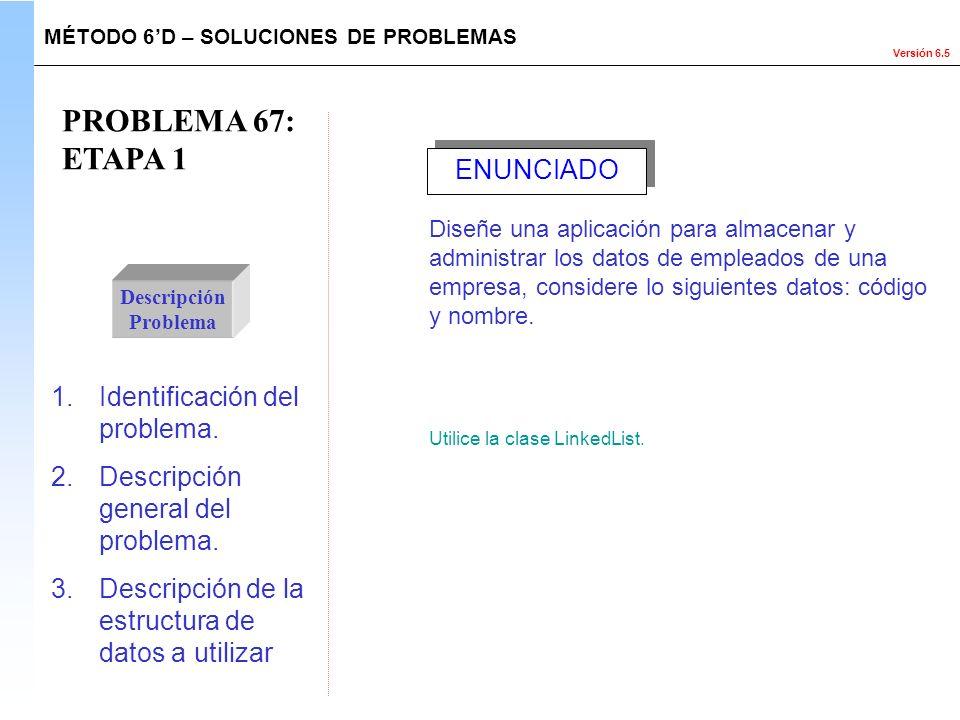 Versión 6.5 PROBLEMA 67: ETAPA 1 Descripción Problema 1.Identificación del problema. 2.Descripción general del problema. 3.Descripción de la estructur
