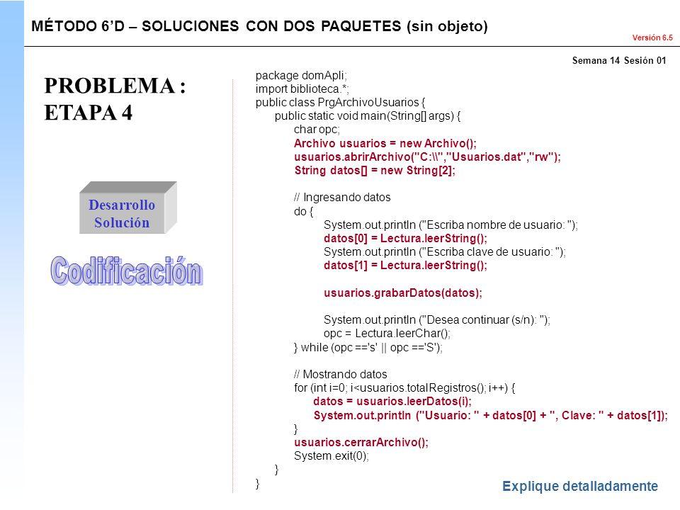 Versión 6.5 PROBLEMA : ETAPA 4 Desarrollo Solución MÉTODO 6D – SOLUCIONES CON DOS PAQUETES (sin objeto) Explique detalladamente package domApli; impor