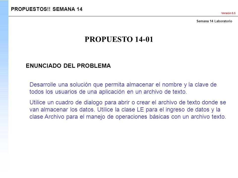 Versión 6.5 PROPUESTO 14-01 PROPUESTOS!! SEMANA 14 ENUNCIADO DEL PROBLEMA Semana 14 Laboratorio Desarrolle una solución que permita almacenar el nombr