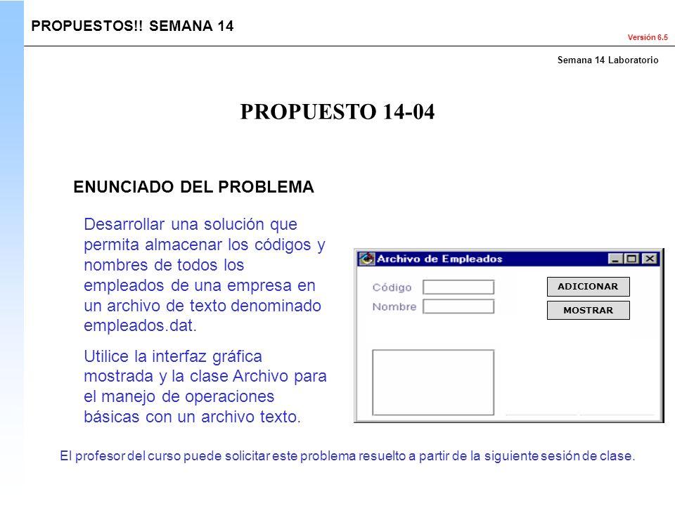 Versión 6.5 El profesor del curso puede solicitar este problema resuelto a partir de la siguiente sesión de clase. PROPUESTOS!! SEMANA 14 ENUNCIADO DE