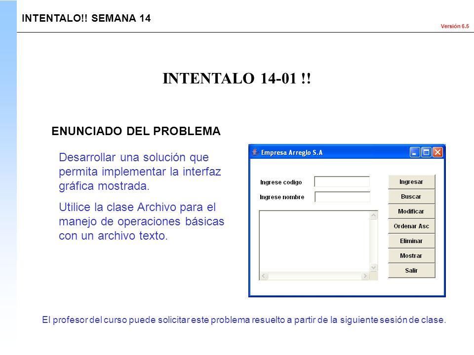 Versión 6.5 INTENTALO 14-01 !! INTENTALO!! SEMANA 14 ENUNCIADO DEL PROBLEMA El profesor del curso puede solicitar este problema resuelto a partir de l
