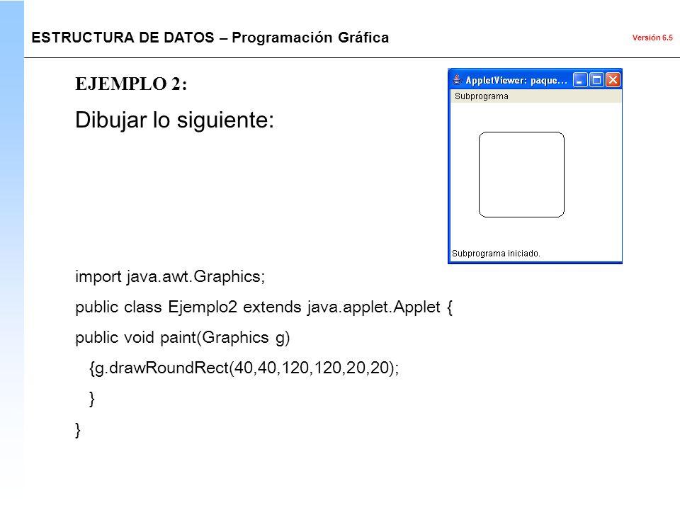 Versión 6.5 EJEMPLO 2: Dibujar lo siguiente: import java.awt.Graphics; public class Ejemplo2 extends java.applet.Applet { public void paint(Graphics g