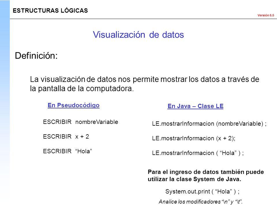 Versión 6.5 ESTRUCTURAS LÓGICAS La visualización de datos nos permite mostrar los datos a través de la pantalla de la computadora. Visualización de da