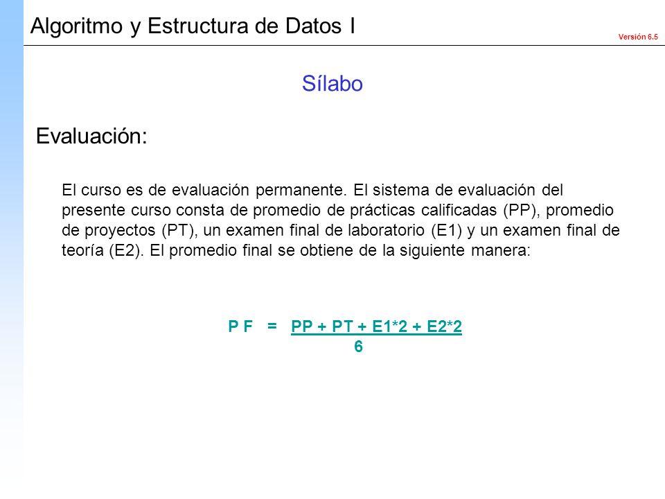 Versión 6.5 Algoritmo y Estructura de Datos I El curso es de evaluación permanente. El sistema de evaluación del presente curso consta de promedio de