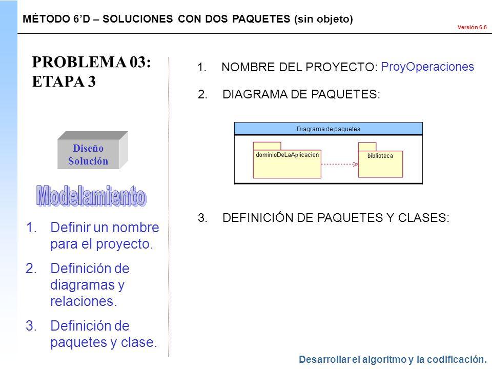 Versión 6.5 PROBLEMA 03: ETAPA 3 Diseño Solución 1.NOMBRE DEL PROYECTO: ProyOperaciones 2.DIAGRAMA DE PAQUETES: MÉTODO 6D – SOLUCIONES CON DOS PAQUETE