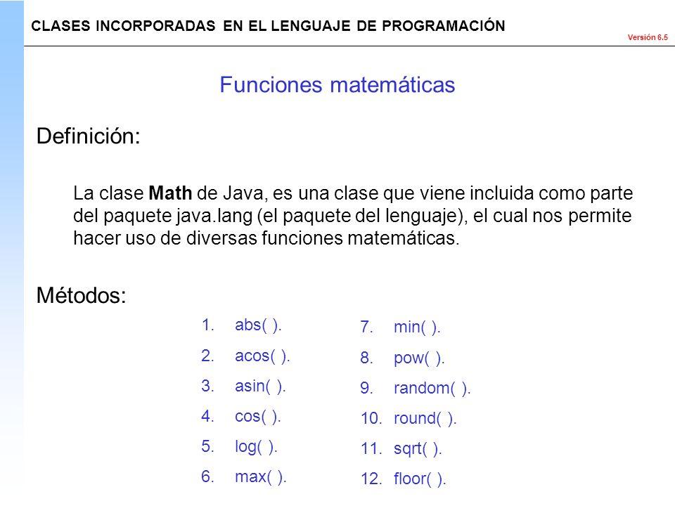 Versión 6.5 La clase Math de Java, es una clase que viene incluida como parte del paquete java.lang (el paquete del lenguaje), el cual nos permite hac