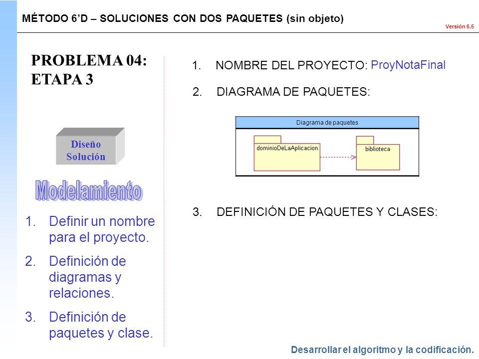 Versión 6.5 PROBLEMA 04: ETAPA 3 Diseño Solución 1.NOMBRE DEL PROYECTO: ProyNotaFinal 2.DIAGRAMA DE PAQUETES: MÉTODO 6D – SOLUCIONES CON DOS PAQUETES