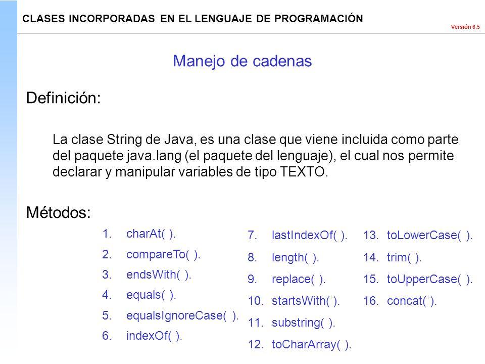Versión 6.5 La clase String de Java, es una clase que viene incluida como parte del paquete java.lang (el paquete del lenguaje), el cual nos permite d
