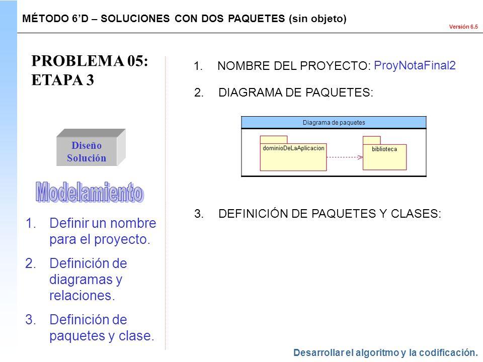 Versión 6.5 PROBLEMA 05: ETAPA 3 Diseño Solución 1.NOMBRE DEL PROYECTO: ProyNotaFinal2 2.DIAGRAMA DE PAQUETES: MÉTODO 6D – SOLUCIONES CON DOS PAQUETES