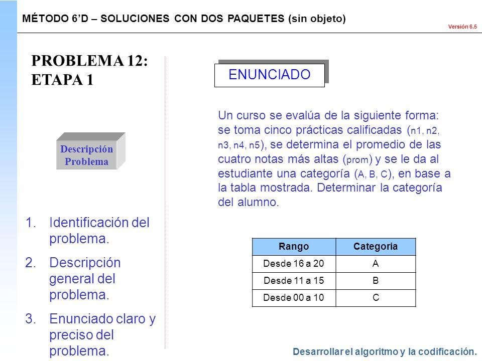 Versión 6.5 PROBLEMA 12: ETAPA 1 Descripción Problema 1.Identificación del problema. 2.Descripción general del problema. 3.Enunciado claro y preciso d