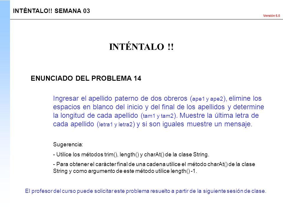 Versión 6.5 El profesor del curso puede solicitar este problema resuelto a partir de la siguiente sesión de clase. INTÉNTALO !! ENUNCIADO DEL PROBLEMA