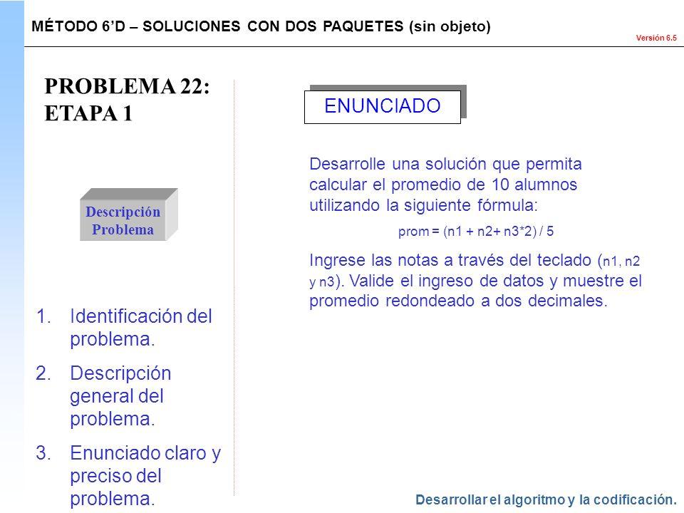 Versión 6.5 PROBLEMA 22: ETAPA 1 Descripción Problema 1.Identificación del problema. 2.Descripción general del problema. 3.Enunciado claro y preciso d