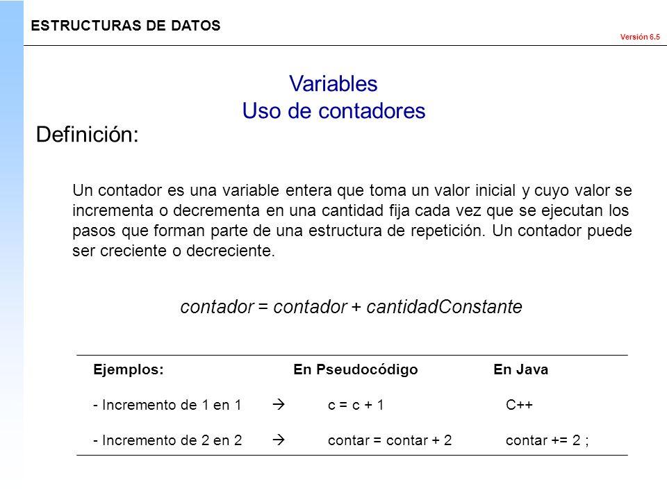 Versión 6.5 contador = contador + cantidadConstante Ejemplos:En PseudocódigoEn Java - Incremento de 1 en 1 c = c + 1 C++ - Incremento de 2 en 2 contar