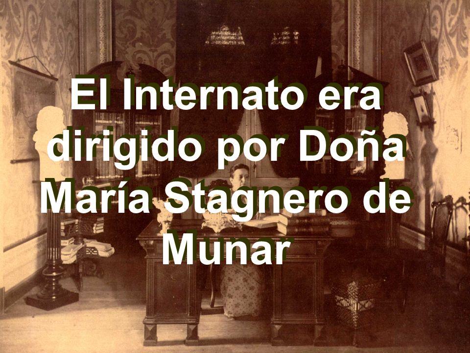 El Internato era dirigido por Doña María Stagnero de Munar El Internato era dirigido por Doña María Stagnero de Munar