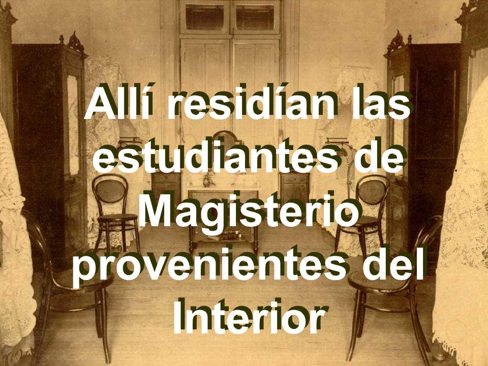 Allí residían las estudiantes de Magisterio provenientes del Interior Allí residían las estudiantes de Magisterio provenientes del Interior