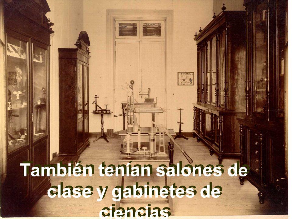 También tenían salones de clase y gabinetes de ciencias También tenían salones de clase y gabinetes de ciencias