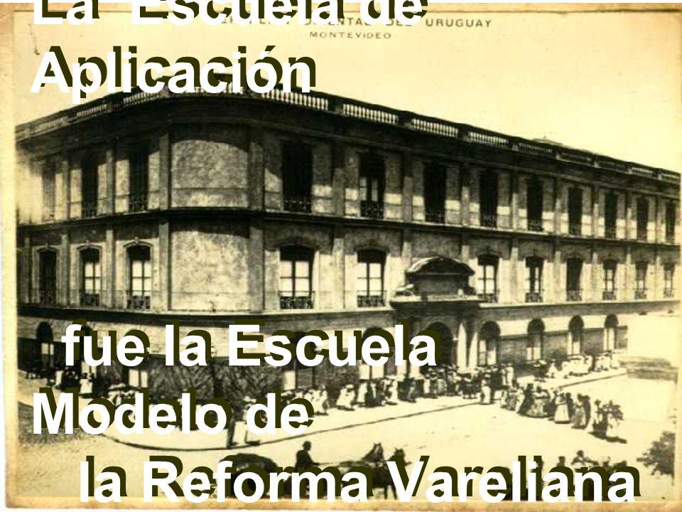 La Escuela de Aplicación fue la Escuela Modelo de la Reforma Vareliana La Escuela de Aplicación fue la Escuela Modelo de la Reforma Vareliana