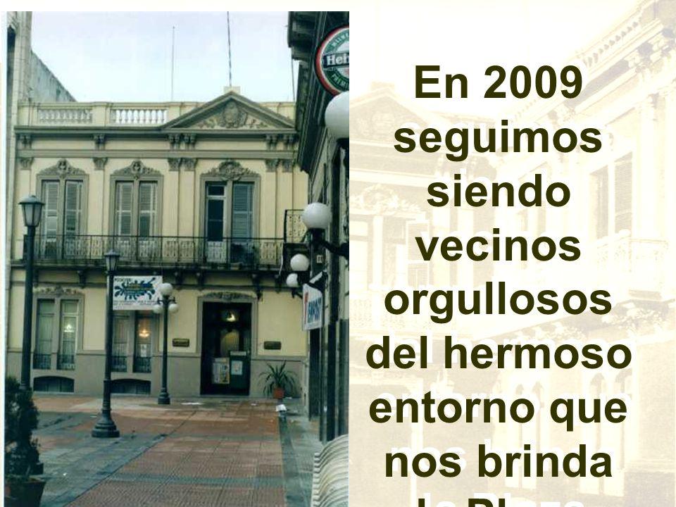 En 2009 seguimos siendo vecinos orgullosos del hermoso entorno que nos brinda la Plaza