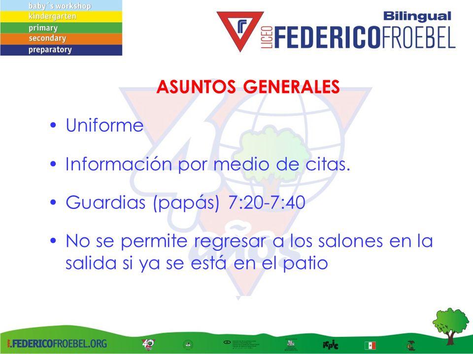 ASUNTOS GENERALES Uniforme Información por medio de citas. Guardias (papás) 7:20-7:40 No se permite regresar a los salones en la salida si ya se está