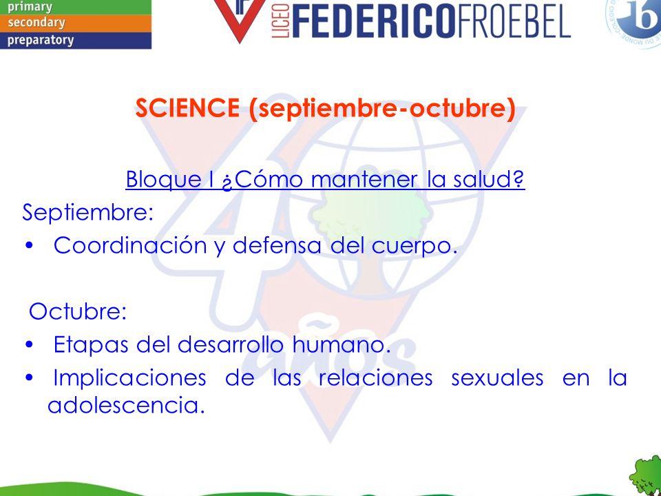 SCIENCE (septiembre-octubre) Bloque I ¿Cómo mantener la salud? Septiembre: Coordinación y defensa del cuerpo. Octubre: Etapas del desarrollo humano. I