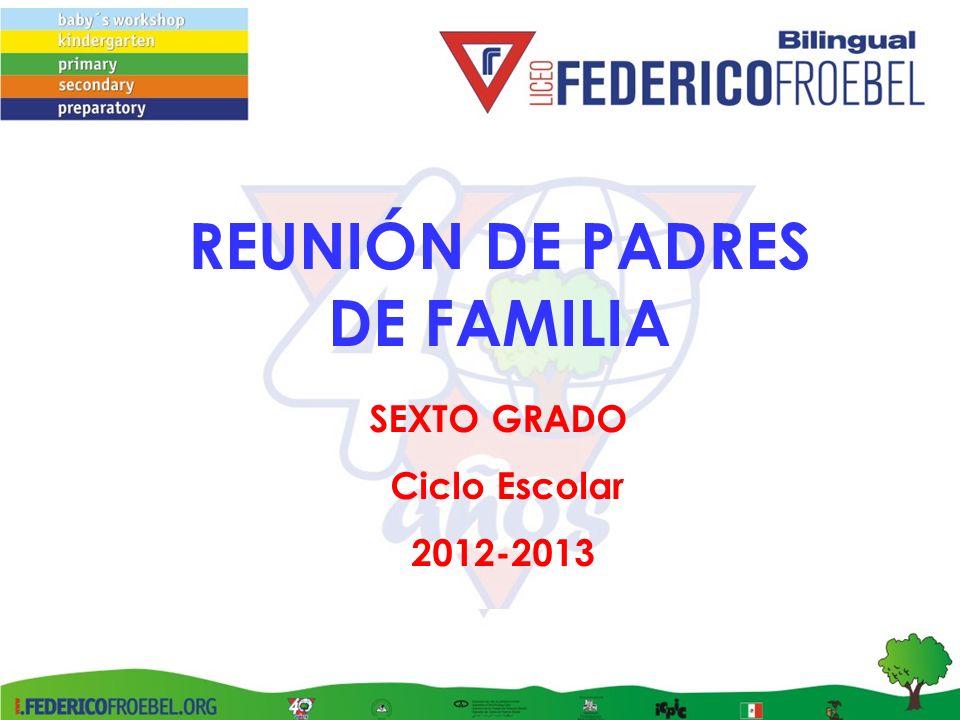 REUNIÓN DE PADRES DE FAMILIA SEXTO GRADO Ciclo Escolar 2012-2013
