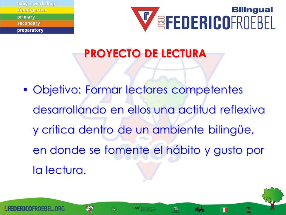 PROYECTO DE LECTURA Objetivo: Formar lectores competentes desarrollando en ellos una actitud reflexiva y crítica dentro de un ambiente bilingüe, en do
