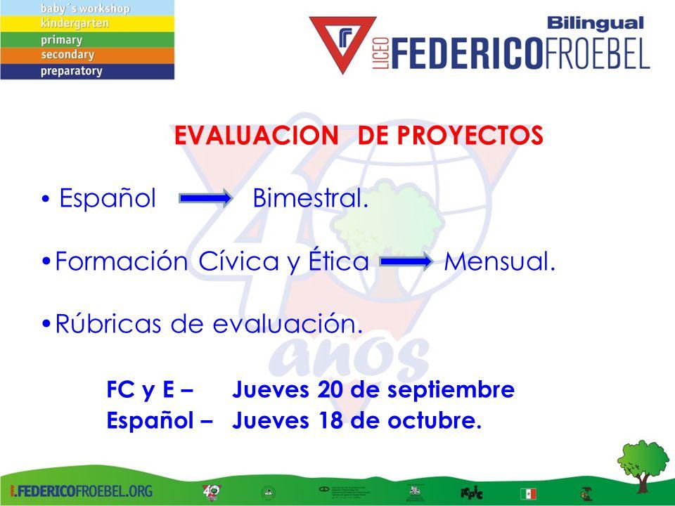 EVALUACION DE PROYECTOS Español Bimestral. Formación Cívica y Ética Mensual. Rúbricas de evaluación. FC y E – Jueves 20 de septiembre Español – Jueves