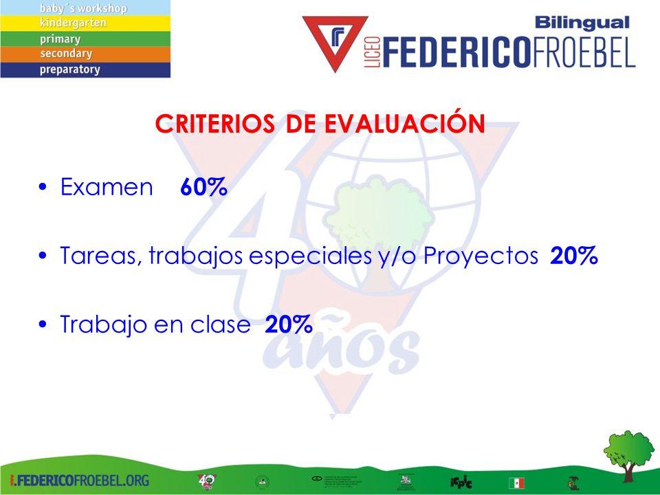 CRITERIOS DE EVALUACIÓN Examen 60% Tareas, trabajos especiales y/o Proyectos 20% Trabajo en clase 20%