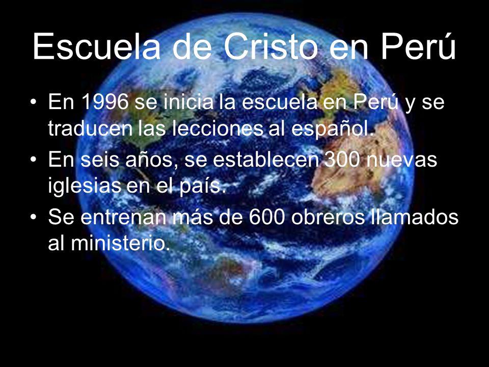 Escuela de Cristo en Perú En 1996 se inicia la escuela en Perú y se traducen las lecciones al español. En seis años, se establecen 300 nuevas iglesias