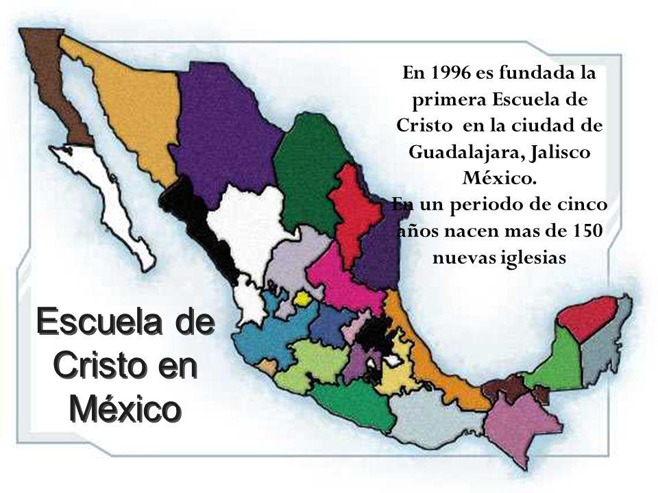 En 1996 es fundada la primera Escuela de Cristo en la ciudad de Guadalajara, Jalisco México. En un periodo de cinco años nacen mas de 150 nuevas igles