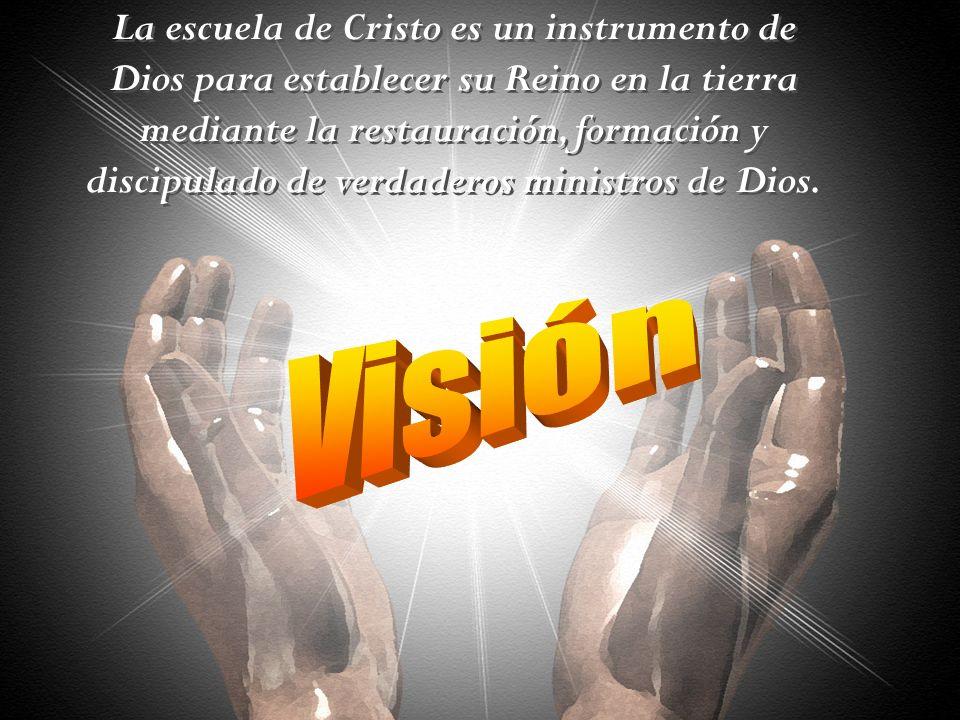 La escuela de Cristo es un instrumento de Dios para establecer su Reino en la tierra mediante la restauración, formación y discipulado de verdaderos m
