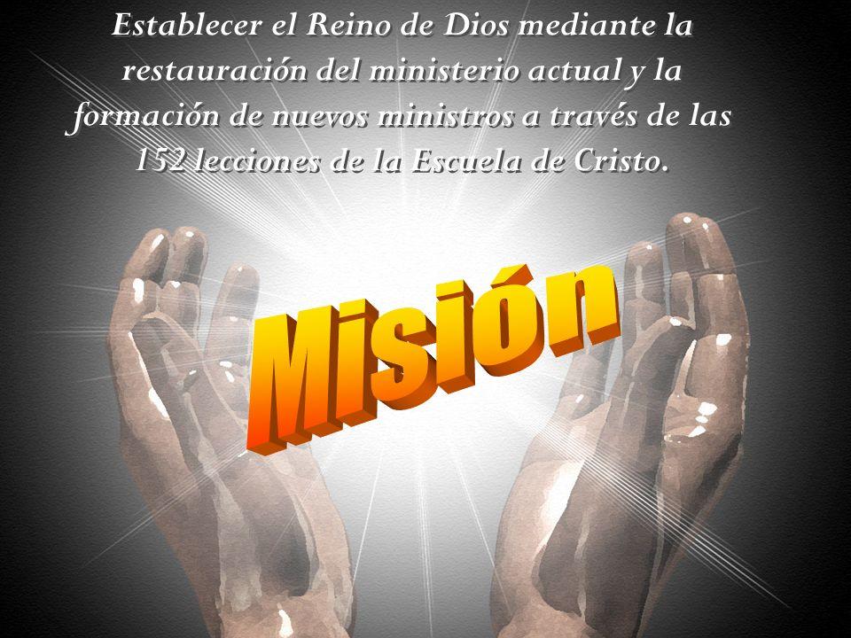 Establecer el Reino de Dios mediante la restauración del ministerio actual y la formación de nuevos ministros a través de las 152 lecciones de la Escu