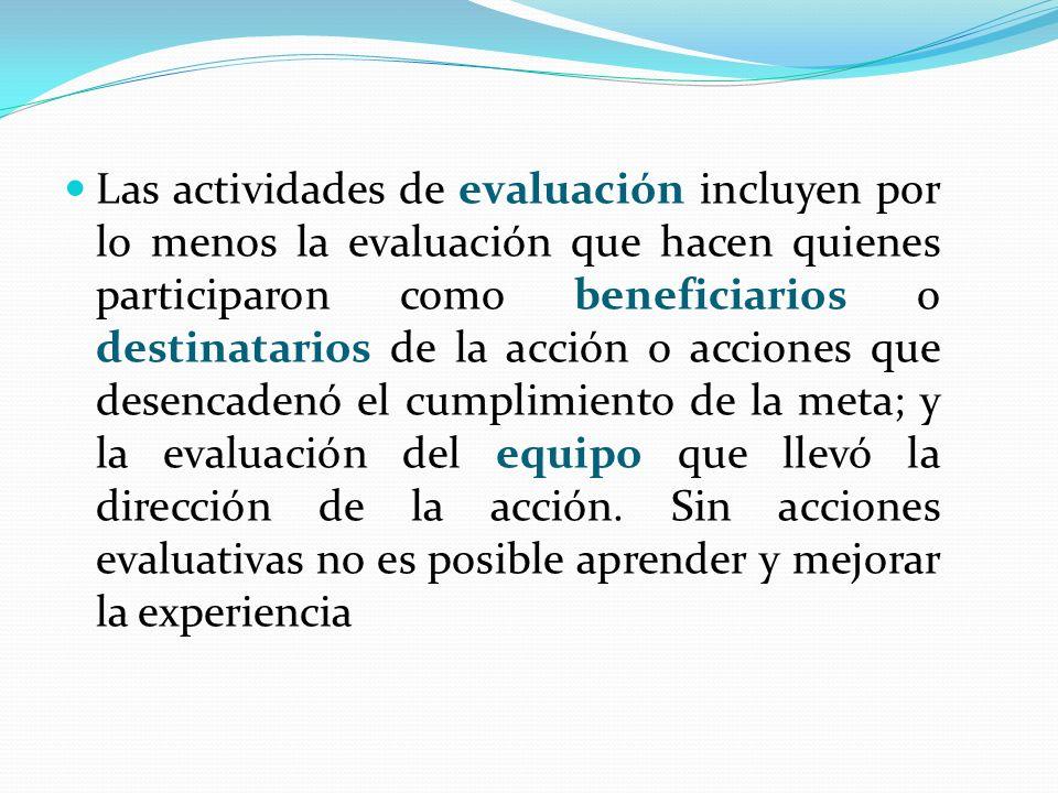 Las actividades de evaluación incluyen por lo menos la evaluación que hacen quienes participaron como beneficiarios o destinatarios de la acción o acc