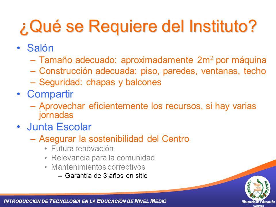 Ministerio de Educación Guatemala I NTRODUCCIÓN DE T ECNOLOGÍA EN LA E DUCACIÓN DE N IVEL M EDIO ¿Qué se Requiere del Instituto? Salón –Tamaño adecuad