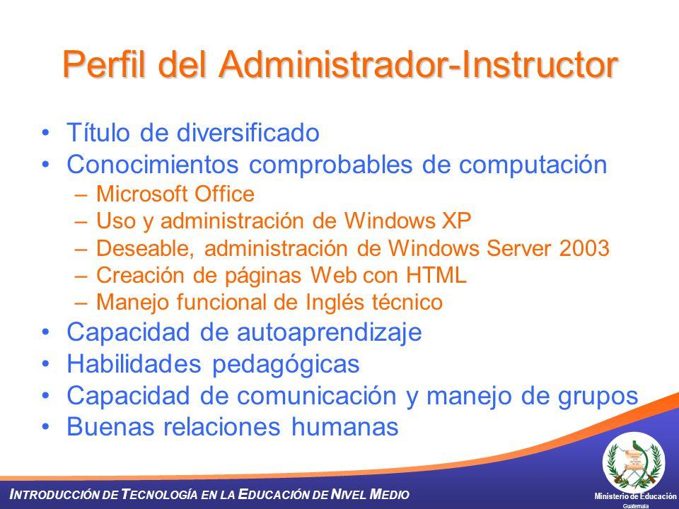 Ministerio de Educación Guatemala I NTRODUCCIÓN DE T ECNOLOGÍA EN LA E DUCACIÓN DE N IVEL M EDIO Perfil del Administrador-Instructor Título de diversi