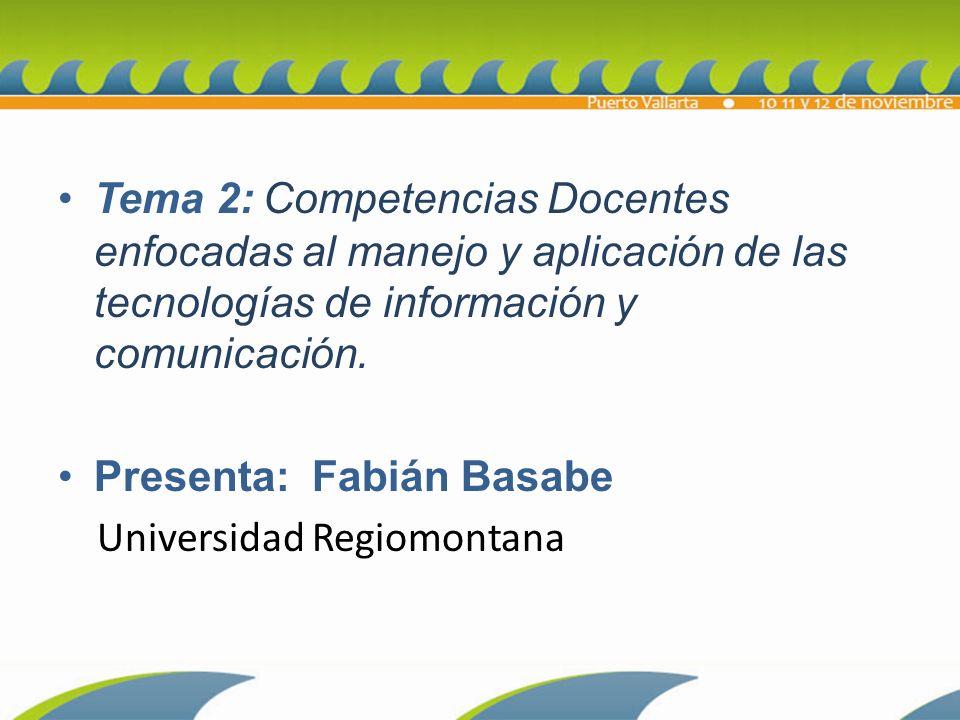 Tema 2: Competencias Docentes enfocadas al manejo y aplicación de las tecnologías de información y comunicación.