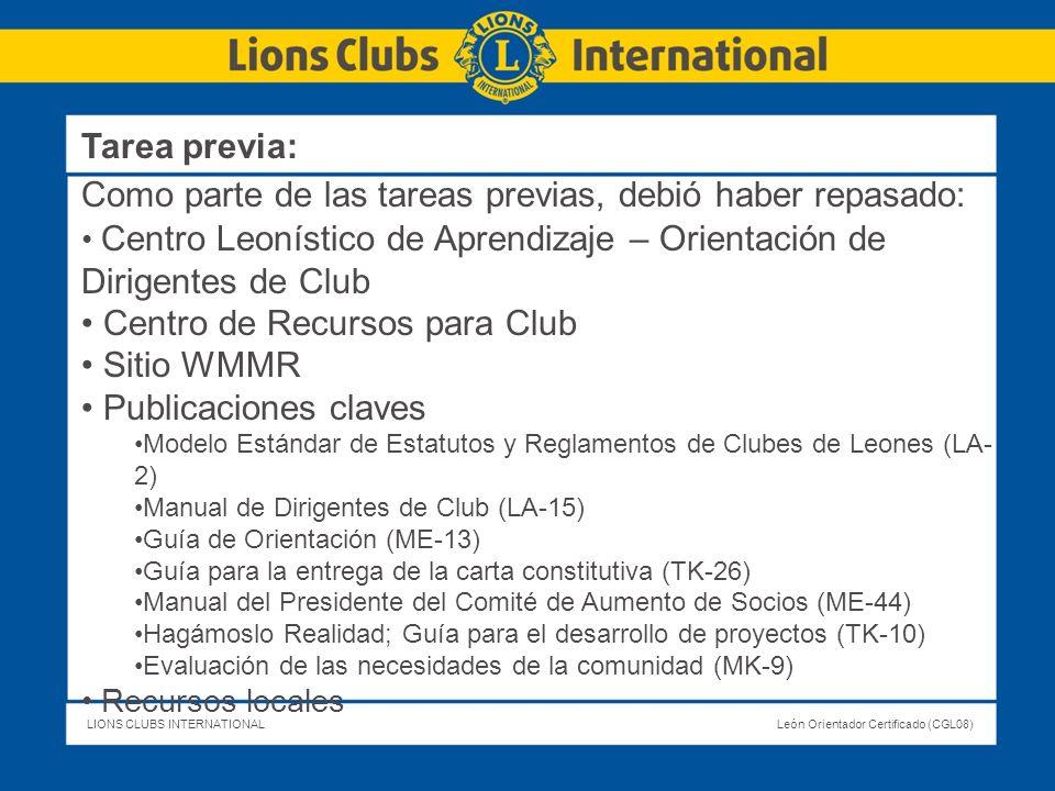 LIONS CLUBS INTERNATIONALLeón Orientador Certificado (CGL08) Tarea previa: Como parte de las tareas previas, debió haber repasado: Centro Leonístico d