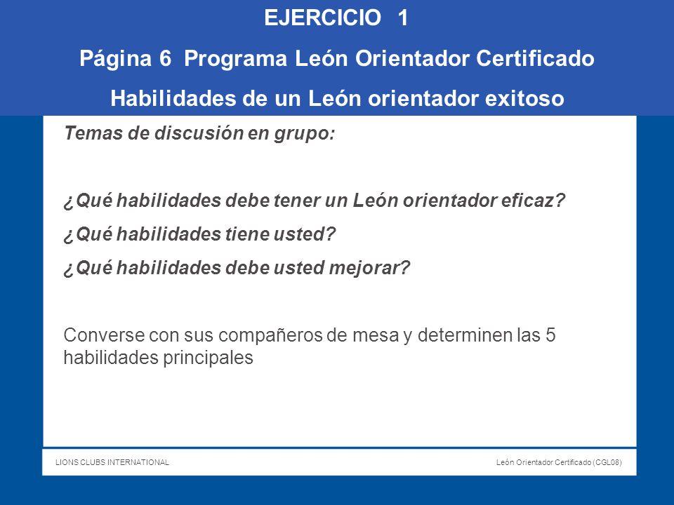 LIONS CLUBS INTERNATIONALLeón Orientador Certificado (CGL08) EJERCICIO 1 Página 6 Programa León Orientador Certificado Habilidades de un León orientad