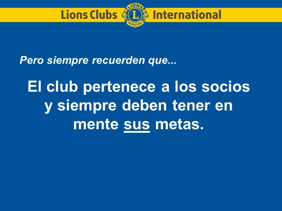 Pero siempre recuerden que... El club pertenece a los socios y siempre deben tener en mente sus metas.