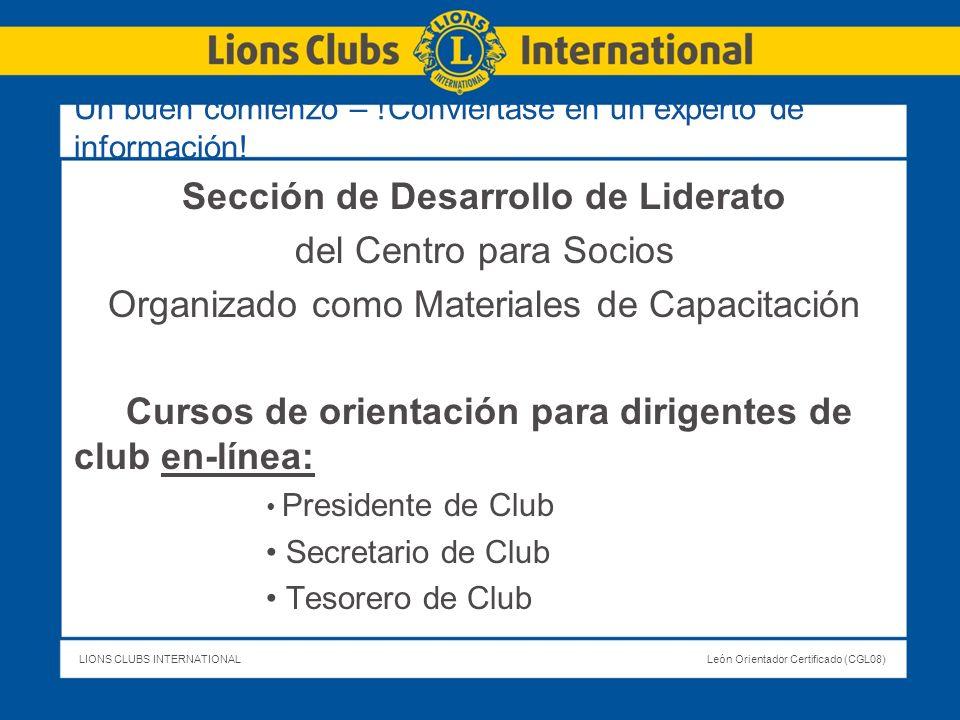 LIONS CLUBS INTERNATIONALLeón Orientador Certificado (CGL08) Un buen comienzo – !Conviértase en un experto de información! Sección de Desarrollo de Li