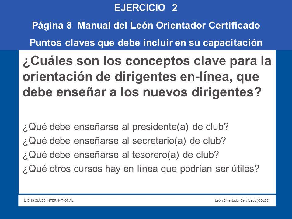 LIONS CLUBS INTERNATIONALLeón Orientador Certificado (CGL08) ¿Cuáles son los conceptos clave para la orientación de dirigentes en-línea, que debe ense