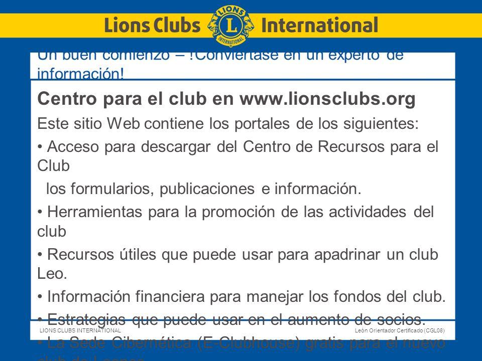 LIONS CLUBS INTERNATIONALLeón Orientador Certificado (CGL08) Centro para el club en www.lionsclubs.org Este sitio Web contiene los portales de los sig