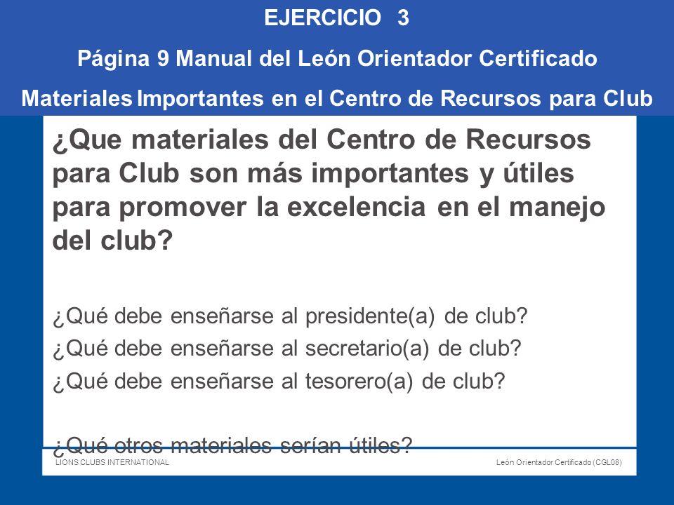 LIONS CLUBS INTERNATIONALLeón Orientador Certificado (CGL08) ¿Que materiales del Centro de Recursos para Club son más importantes y útiles para promov