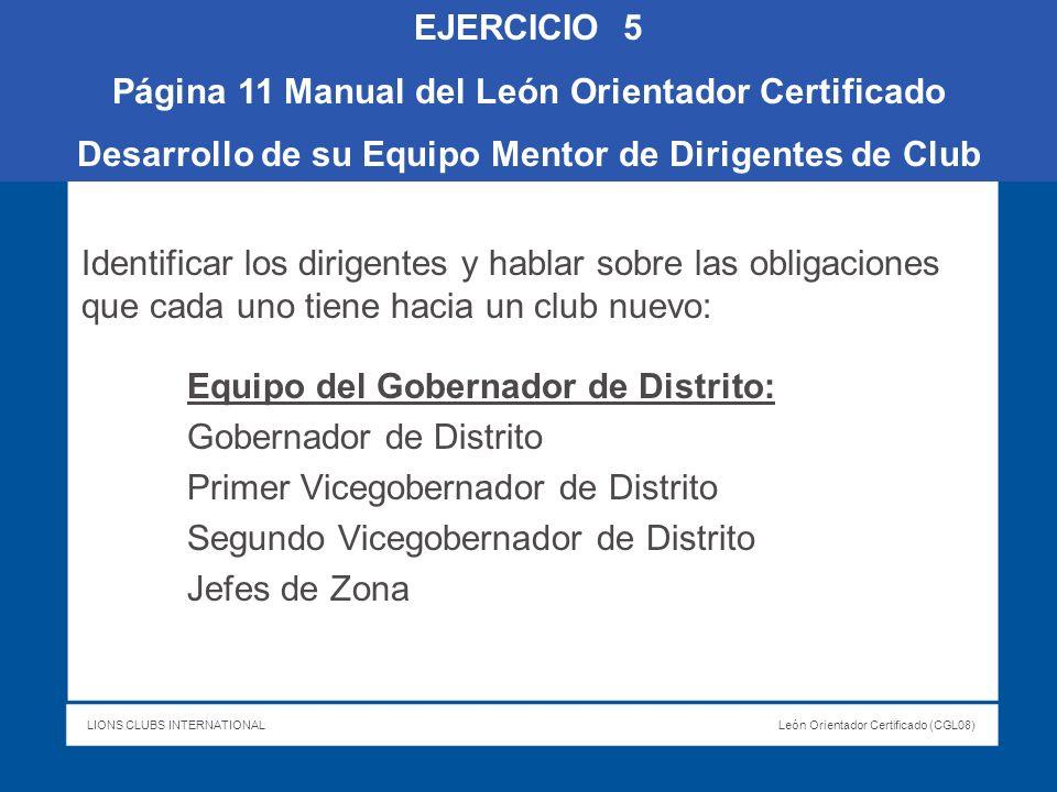 LIONS CLUBS INTERNATIONALLeón Orientador Certificado (CGL08) Identificar los dirigentes y hablar sobre las obligaciones que cada uno tiene hacia un cl