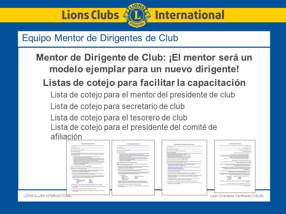 LIONS CLUBS INTERNATIONALLeón Orientador Certificado (CGL08) Equipo Mentor de Dirigentes de Club Mentor de Dirigente de Club: ¡El mentor será un model