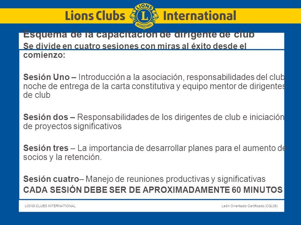 LIONS CLUBS INTERNATIONALLeón Orientador Certificado (CGL08) Esquema de la capacitación de dirigente de club Se divide en cuatro sesiones con miras al