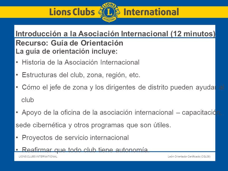 LIONS CLUBS INTERNATIONALLeón Orientador Certificado (CGL08) Introducción a la Asociación Internacional (12 minutos) Recurso: Guía de Orientación La g